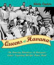 Queens of Havana : The Amazing Adventures of the Legendary Anacaona, Cuba's First All-girl...