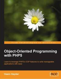 Object-Oriented Programming with PHP5: Learn to leverage PHP5's OOP features ..