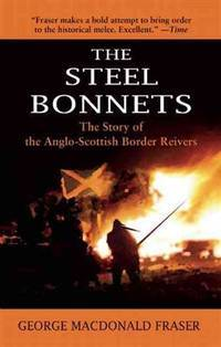 image of The Steel Bonnets: The Story of the Anglo-Scottish Border Reivers