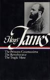 image of Henry James : Novels 1886-1890: The Princess Casamassima, The Reverberator, The Tragic Muse (Library of America)