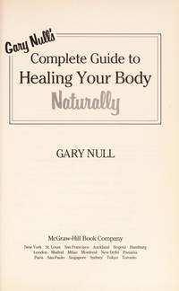 GARY NULL*S COMPLETE GUIDE TO HEALING YOUR BODY NATURALLY by  GARY NULL - 1st - 1988 - from DELHI BOOK STORE (SKU: AME_9780070476561)