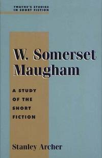 W. Somerset Maugham: A Study of the Short Fiction (Twayne's Studies in Short Fiction)