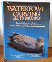 Waterfowl Carving with J. D. Sprankle: The Fully Illustrated Reverence to Carving and Painting 25 Decorative Ducks