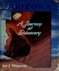 Arizona: A Journey of Discovery by  Jay Wagoner - from Mark My Words LLC/Walker Bookstore and Biblio.com