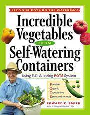 Incredible Vegatables from Self Watering Containers by Edward C Smith - Paperback - 2nd Printing - 2005 - from after-words bookstore and Biblio.com
