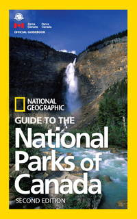 NG Guide to the National Parks of Canada, 2nd Edition (National Geographic Guide to the National...