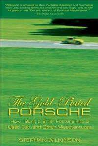 THE GOLD-PLATED PORSCHE - HOW I SANK A SMALL FORTUNE INTO A USED CAR, AND OTHER MISADVENTURES