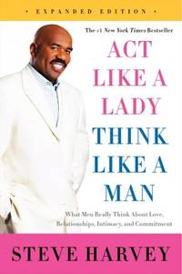 Act Like a Lady, Think Like a Man, Expanded Edition: What Men Really Think About Love, Relationships, Intimacy, and Commitment by  Steve Harvey - Paperback - from BEST BATES and Biblio.com