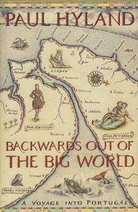 Backwards Out Of The Big World. A Voyage Into Portugal. by  Paul Hyland - First Edition - 1996 - from N. G. Lawrie Books. (SKU: 32780)
