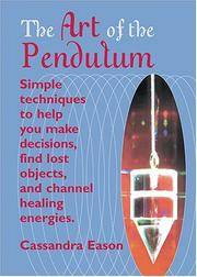 The Art of the Pendulum: Simple techniques to help you make decisions, find lost objects, and...