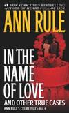 image of In the Name of Love: Ann Rule's Crime Files Volume 4
