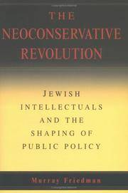 Neoconservative Revolution: Jewish Intellectuals and the Shaping of Public Policy