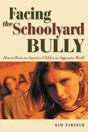 Facing the Schoolyard Bully: How to Raise an Assertive Child in an Aggressive World (Issues in...