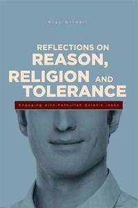 Reflections on Reason, Religion, and Tolerance: Engaging with Fethullah Gulen's Ideas