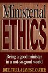 image of Ministerial Ethics: Being a Good Minister in a Not-So-Good World