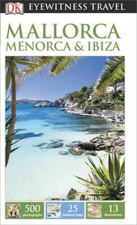 DK Eyewitness Travel Guide: Mallorca, Menorca & Ibiza DK Publishing