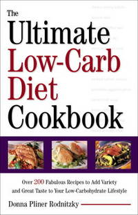 The Ultimate Low-Carb Diet Cookbook: Over 200 Fabulous Recipes to Add Variety and Great Taste to Your Low-Carbohydrate Lifestyle by  Donna Pliner Rodnitzky - Paperback - 2001 - from Priceless Books and Biblio.co.uk