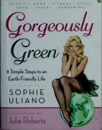 Gorgeously Green : 8 Simple Steps to an Earth-Friendly Life by Sophie Uliano - Paperback - April 2008 - from The Book Nook (SKU: 678962)