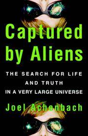Captured By Aliens: The Seach for Life and Truth in a Very Large Universe