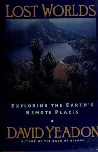 Lost Worlds : Exploring the Earth's Remote Places