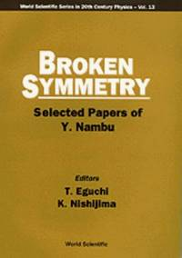 Broken Symmetry: Selected Papers of Y. Nambu (World Scientific Series in 20th Century Physics)