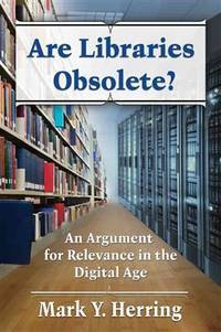 Are Libraries Obsolete? : An Argument for Relevance in the Digital Age