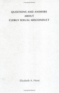 Questions And Answers About Clergy Sexual Misconduct (From the Interfaith Sexual Trauma Institute)