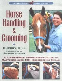 Horse Handling & Grooming: A Step-By-Step Photographic Guide to Mastering over 100 Horsekeeping Skills