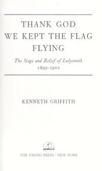 THANK GOD WE KEPT THE FLAG FLYING - The Siege & Relief of Ladysmith, 1899- 1900