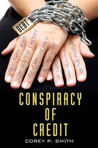 Conspiracy of Credit by  Corey P Smith - Paperback - from Russell Books Ltd and Biblio.com