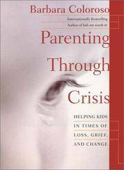Parenting Through Crisis  Helping Kids in Times of Loss, Grief and Change