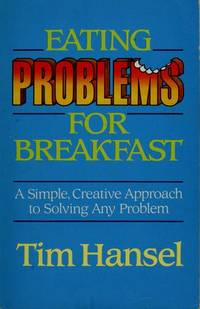 Eating Problems for Breakfast: A Simple, Creative Approach to Solving Any Problem