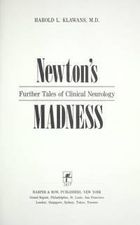 Newton's Madness  Further Tales of Clinical Neurology by Klawans, Harold L - 1990