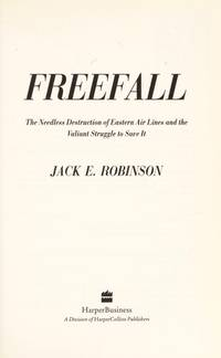 Freefall: The Needless Destruction of Eastern Air Lines and the Valiant Struggle to Save It