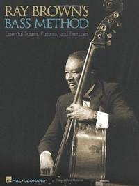 Ray Brown's Bass Method : Essential Scales, Patterns, and Exercises