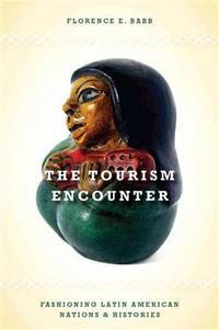 The Tourism Encounter: Fashioning Latin American Nations & Histories