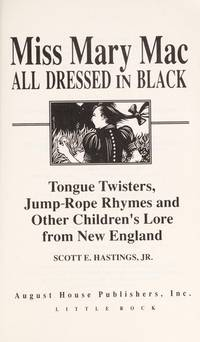 Miss Mary Mac All Dressed in Black: Tongue Twisters, Jump-Rope Rhymes and Other Children's Lore from New England