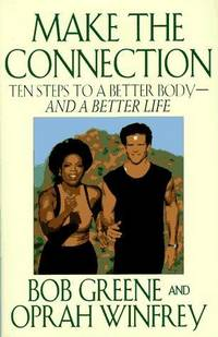 MAKE THE CONNECTION (TEN STEPS TO A BETTER BODY- AND A BETTER LIFE)