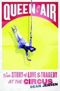 image of Queen of the Air: A True Story of Love and Tragedy at the Circus