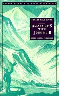 ALASKA DAYS WITH JOHN MUIR (Peregrine Smith Literary Naturalists Series