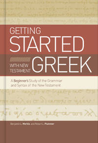 Beginning with New Testament Greek: An Introductory Study of the Grammar and Syntax of the New...
