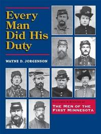 Every Man Did His Duty: Pictures & Stories of the Men of the First Minnesota