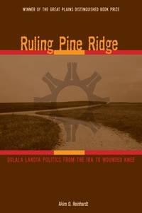 Ruling Pine Ridge: Oglala Lakota Politics from the IRA to Wounded Knee (Plains Histories)