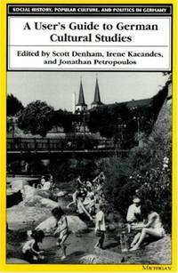 A User's Guide to German Cultural Studies (Social History, Popular Culture, And Politics In...