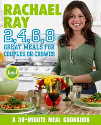 Rachael Ray 2, 4, 6, 8: Great Meals for