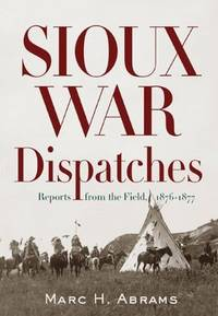 Sioux War Dispatches : Reports from the Field, 1876-1877