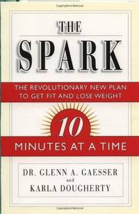 The Spark: The Revolutionary New Plan to Get Fit and Lose Weight-10 Minutes at a Time