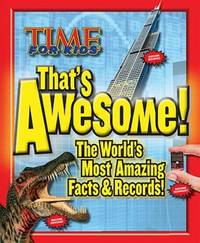 TIME For Kids That's Awesome: The World's Most Amazing Facts & Records The Editors of...