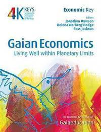 Gaian Economics: Living Well within Planetary Limits (4 Keys to Sustainable Communities)