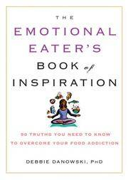 The Emotional Eater's Book of Inspiration: 90 Truths You Need to Know to Overcome Your Food Addiction
